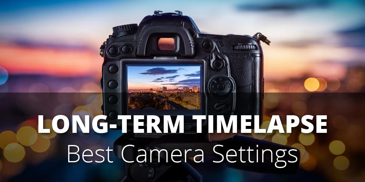 Title card for Long-Term Time Lapse Best Camera Settings