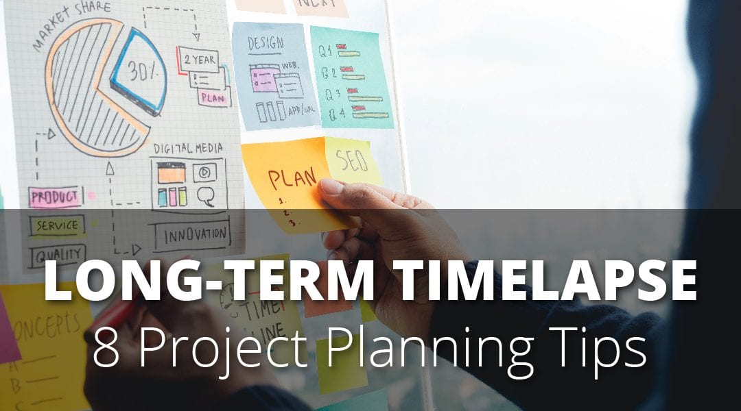 Long-Term Construction Timelapse: Eight Essential Project Planning Tips
