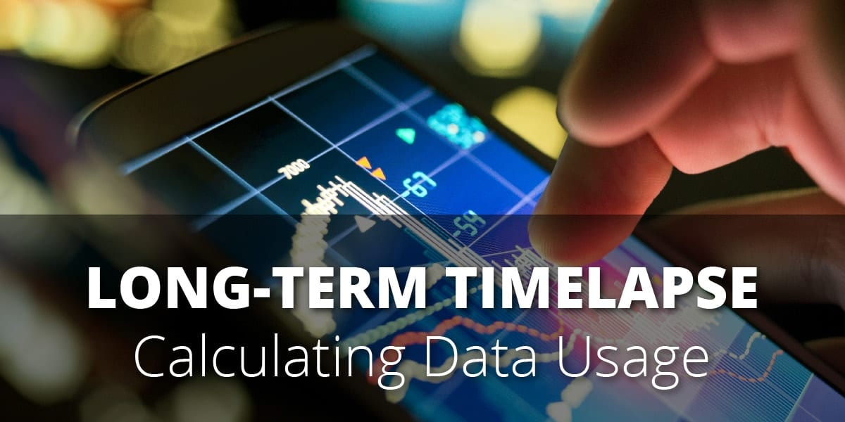 Heading Image reads Long-Term Timelapse Calculating Data Usage