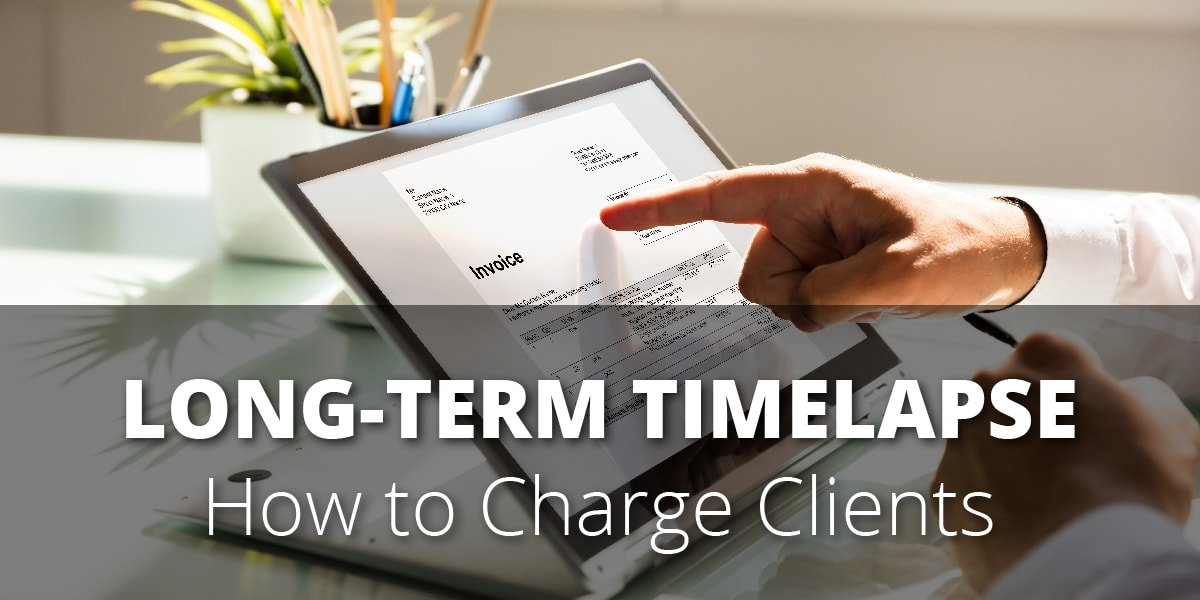 Long-Term Construction Timelapse: What Should You Charge Your Clients?